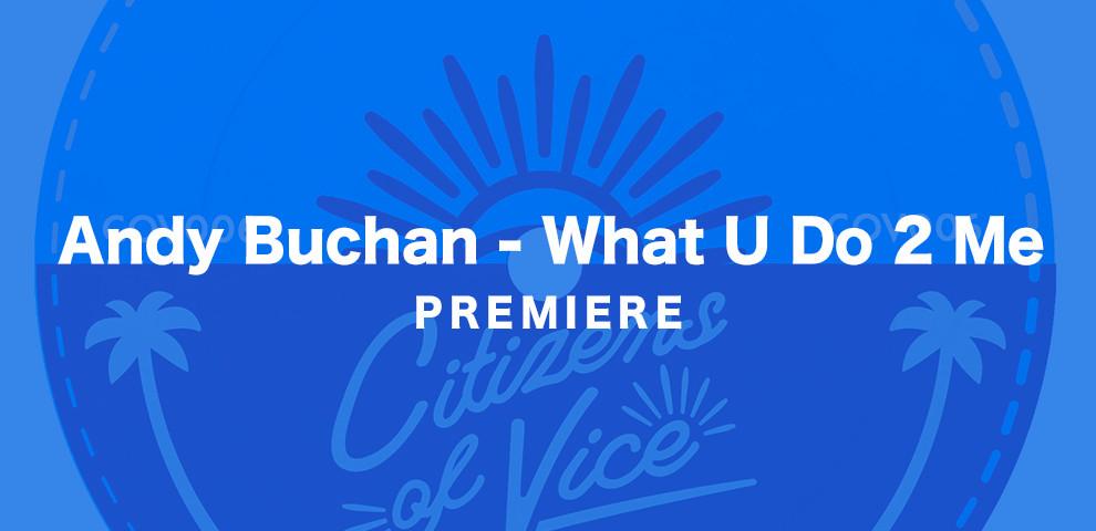 KATTELAN_PREMIERE_ Andy Buchan - What U Do 2 Me