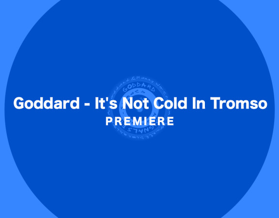 KATTELAN_PREMIERE_Goddard - It's Not Cold In Tromso