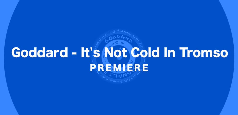KATTELAN_PREMIERE_Goddard - It's Not Cold In Tromso